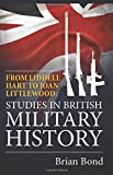 From Liddell Hart to Joan Littlewood: Studies in British Military History