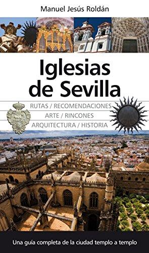 Iglesias de Sevilla: Una guía completa de la ciudad templo a templo (Andalucia) por Manuel Jesús Roldán Salgueiro