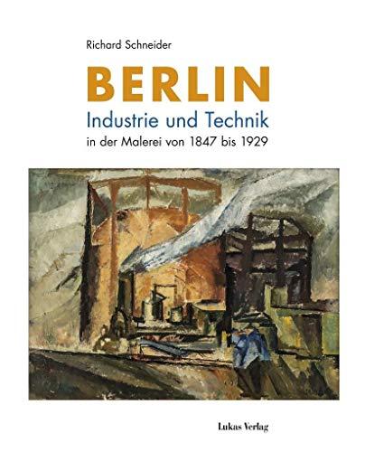Berlin: Industrie und Technik in der Malerei von 1847 bis 1929