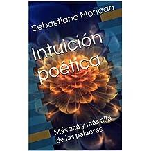Intuición poética: Más acá y más allá de las palabras (Poemarios nº 10)