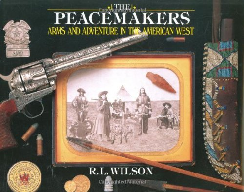 The Peacemakers: Arms and Adventure in the American West by R L Wilson (2008-05-15)