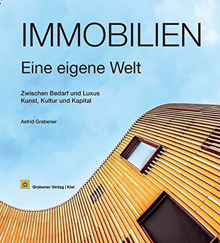 Immobilien - eine eigene Welt: Zwischen Bedarf und Luxus, Kunst, Kultur und Kapital