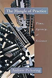 The Mangle of Practice: Time, Agency, and Science by Andrew Pickering (1995-08-15)