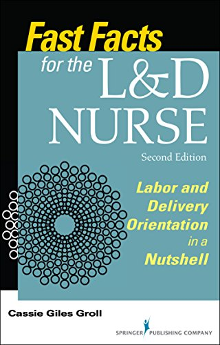 Fast Facts for the L&D Nurse, Second Edition: Labor and Delivery Orientation in a Nutshell: Volume 2