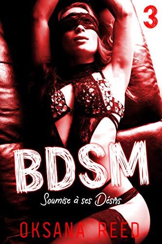BDSM - Tome 3: Soumise à ses Désirs par