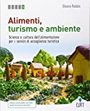 Alimenti, turismo e ambiente. Scienza e cultura dell'alimentazione per i servizi di accoglienza turistica. Per le Scuole superiori. Con Contenuto digitale (fornito elettronicamente)