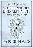 Schriftzeichen und Alphabete: Aller Zeiten und Völker