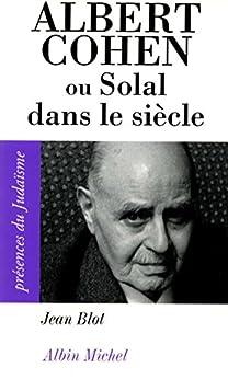 Albert Cohen ou Solal dans le siècle par [Blot, Jean]