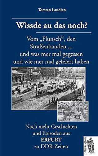 Erfurt - Wissde au das noch?: Noch mehr Geschichten und Episoden aus Erfurt zu DDR-Zeiten