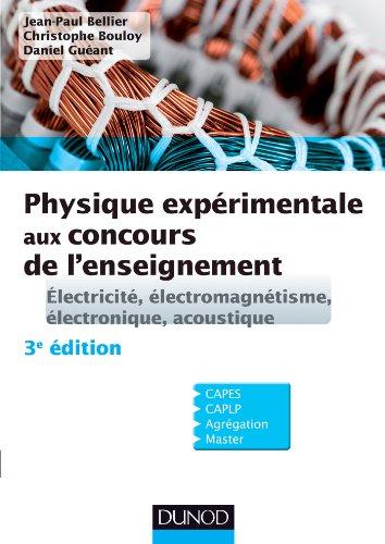 Physique expérimentale aux concours de l'enseignement :  Électricité, électromagnétisme, électronique, acoustique - 3e éd.