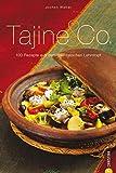 Tajine & Co.: Das Kochbuch mit 100 Rezepten aus dem orientalischen Lehmtopf: Ein Kochbuch mit zahlreichen Rezepten rund um den berühmten, aus Marokko stammenden ... Fett besonders aroma scho... (Cook & Style)