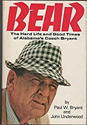 Bear: The Hard Life and Good Times of Alabama's Coach Bryant by Paul W. (Bear) Bryant (1975-08-01)