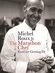 The Marathon Chef: Food for Getting Fit by Michel Roux Jr. (2003-08-01)