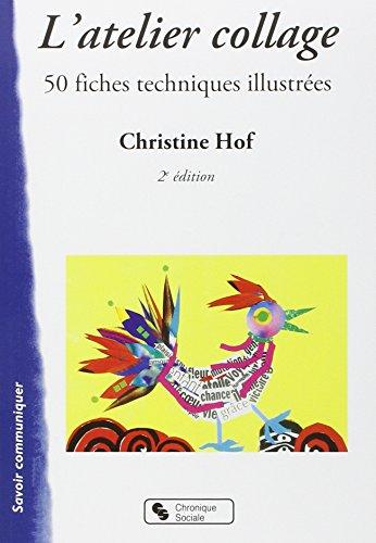 L'atelier collage : 50 Fiches techniques illustrées par Christine Hof