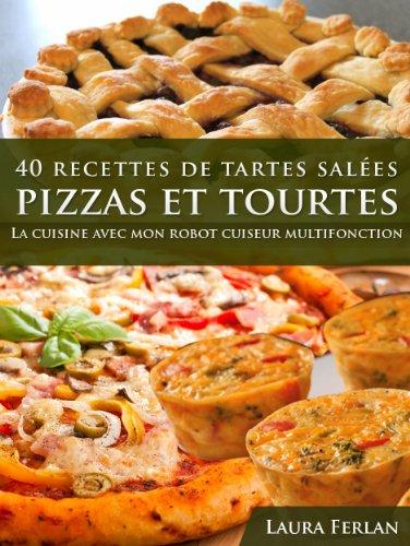 40 Recettes de Tartes Sales, Pizzas et Tourtes (La cuisine avec mon Thermomix t. 3)