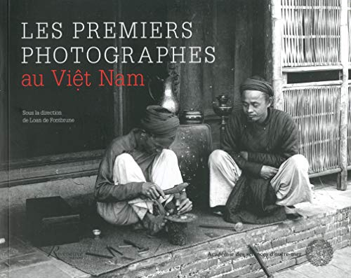 Les premiers photographes au Viêt Nam par Collectif