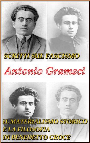 Scritti sul fascismo; Il materialismo storico e la filosofia di Benedetto Croce (TuttoGramsci)
