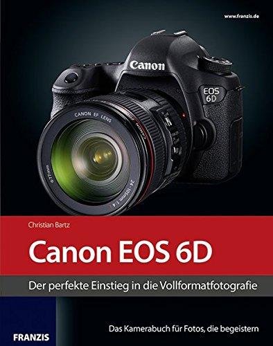 Kamerabuch Canon EOS 6D - Der perfekte Einstieg in die Vollformatfotografie