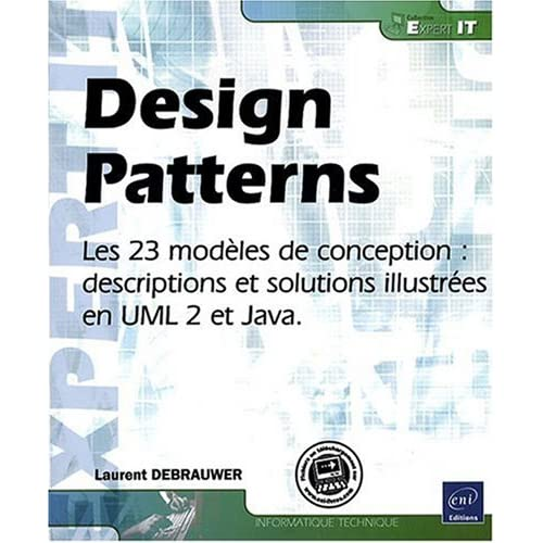 Design Patterns - les 23 Modeles de Conception : Description et Solution Illustrée en Uml 2 et Java