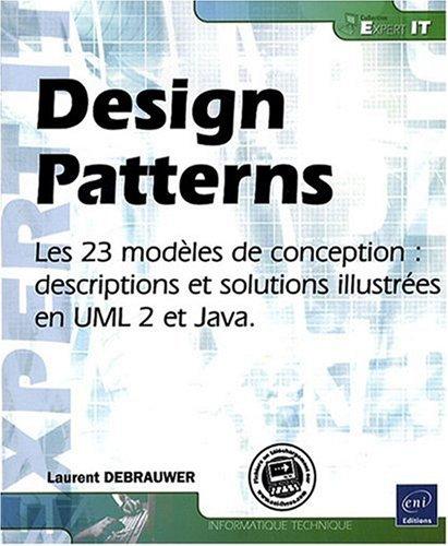 Design Patterns - les 23 Modeles de Conception : Description et Solution Illustrée en Uml 2 et Java par Laurent Debrauwer