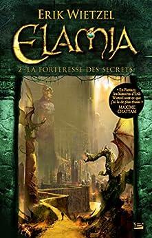 La Forteresse des Secrets: Elamia, T2 par [Wietzel, Erik]