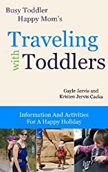 Traveling With Toddlers: Information and Activities for a Happy Holiday (Busy Toddler, Happy Mom) (Volume 3) by Gayle Jervis (2015-03-19)