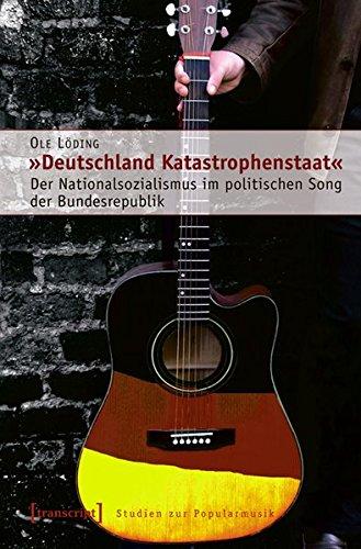 »Deutschland Katastrophenstaat«: Der Nationalsozialismus im politischen Song der Bundesrepublik (Studien zur Popularmusik)
