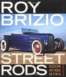 Roy Brizio Street Rods: Modern Hot Rods Defined