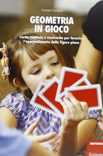Geometria in gioco. Carte, tombola e cruciverba per favorire l'apprendimento delle figure piane. Con gadget (I materiali) di Fantuzzi, Patrizia (2013) Tapa blanda