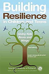 [(Building Resilience in Children and Teens : Giving Kids Roots and Wings)] [By (author) Kenneth R. Ginsburg] published on (April, 2011)