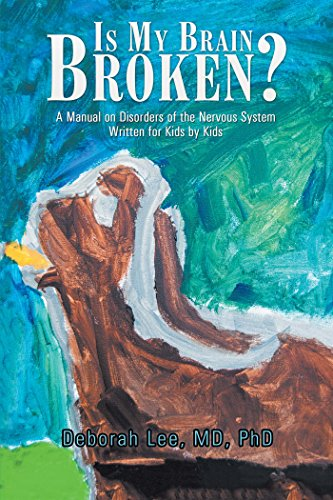 Is My Brain Broken?: A Manual on Disorders of the Nervous System Written for Kids by Kids di Lee MD PhD, Deborah