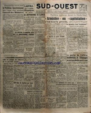 SUD OUEST [No 289] du 01/08/1945 - NÔÇÖAYANT PU ETRE EXAMINE MARDI - LE PROBLEME CONSTITUTIONNEL FERA LÔÇÖOBJET DÔÇÖUN PROCHAIN CONSEIL DES MINISTRES - LE JUGEMENT DES GRANDS CRIMINELS DE GUERRE ET LA SITUATION DES PECHES MARITIMES - LE GENERAL DE GAULLE VISITERA SAMEDI DUNKERQUE CALAIS BOULOGNE ET BETHUNE - A LÔÇÖUNANIMITE MOINS UNE VOIX - LÔÇÖASSEMBLEE CONSULTATIVE VOTE LE PROJET DE REFORME DE LA SECURITE SOCIALE - AUJOURDÔÇÖHUI DEBAT SUR LA TUNISIE ET LE MAROC - LAVAL QUI A QUITTE LÔÇÖESPAGN
