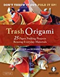 Image de Trash Origami: 25 Paper Folding Projects Reusing Everyday Materials (Full-Color