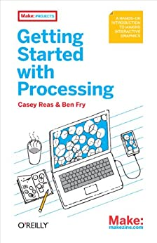 Getting Started with Processing von [Reas, Casey, Ben Fry]