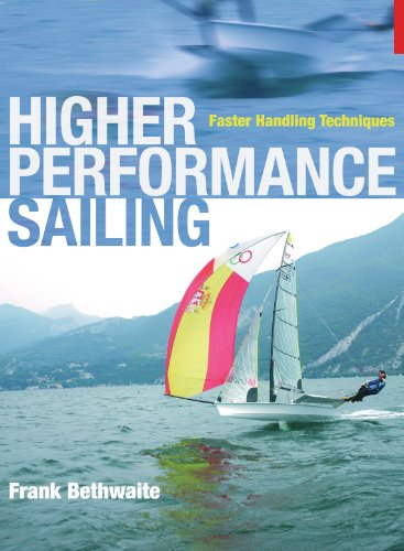 Higher Performance Sailing: Faster Handling Techniques por Frank Bethwaite