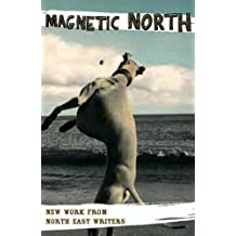 Magnetic North: New Work from North East Writers