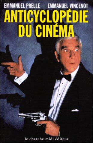 Anticyclopédie du cinéma par Emmanuel Prelle, Emmanuel Vincenot