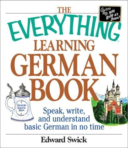The Everything Learning German Book: Speak, Write and Understand Basic German in No Time (Everything (Language & Writing)) by Edward Swick (2003-06-01)