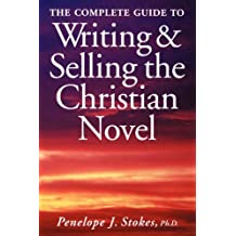 Complete Guide to Writing and Selling the Christian Novel by Penelope J. Stokes (1998-02-01)