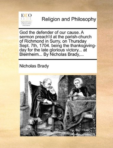 God the defender of our cause. A sermon preach'd at the parish-church of Richmond in Surry, on Thursday Sept. 7th, 1704. being the thanksgiving-day ... at Bleinheim... By Nicholas Brady,...