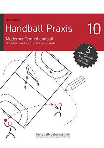 Preisvergleich Produktbild Handball Praxis 10 - Moderner Tempohandball: Schnelles Umschalten in die 1. und 2. Welle