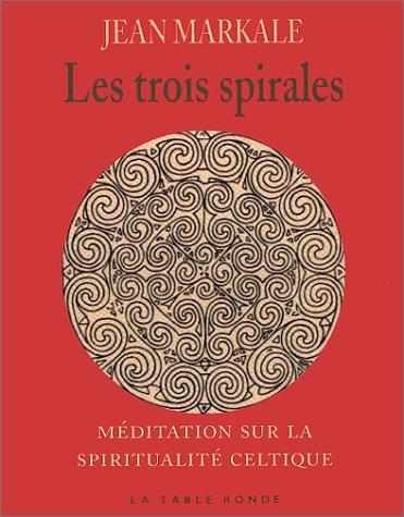 Les trois spirales : Meditation sur la spiritualite celtique par Jean Markale