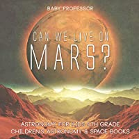 Can We Live on Mars? Astronomy for Kids 5th Grade   Children