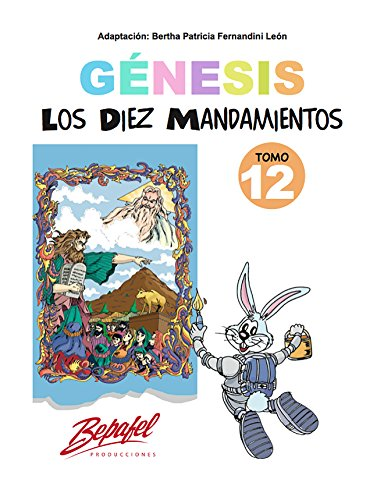 Génesis-Los Diez Mandamientos-Tomo 12: Cuento Ilustrado (Génesis para niños) por Bertha Fernandini León