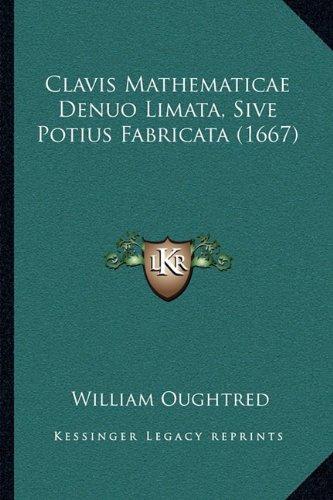 Clavis Mathematicae Denuo Limata, Sive Potius Fabricata (1667)