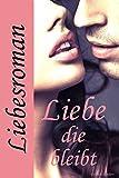 Liebe, die bleibt - Liebesroman