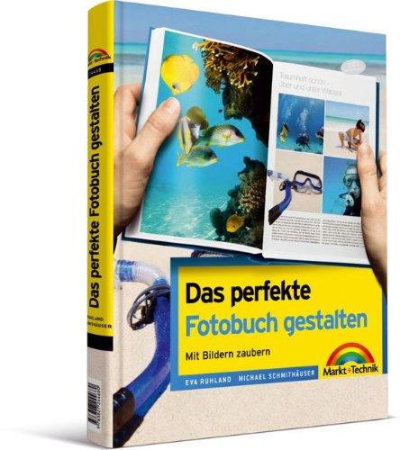 Das perfekte Fotobuch gestalten - viel mehr als die Software bietet, vierfarbig: Gutes Design und kreative Ideen (Digital fotografieren)