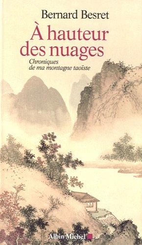 A hauteur des nuages: Chroniques de ma montagne taoïste