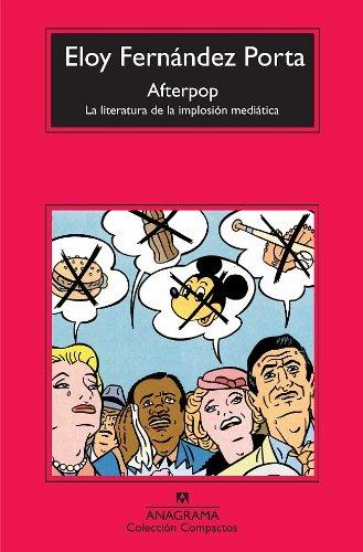 Afterpop: La literatura de la implosión mediática (Compactos Anagrama) por Eloy Fernández Porta