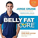 The Belly Fat Cure: Discover the New Carb Swap System??? and Lose 4 to 9 lbs. Every Week by Jorge Cruise (2009-12-29)